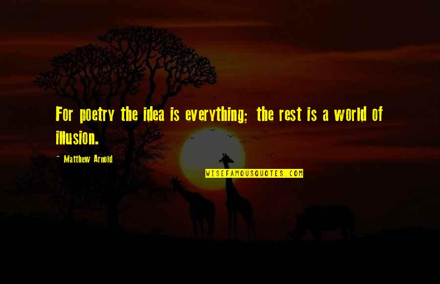 Worthless Father Quotes By Matthew Arnold: For poetry the idea is everything; the rest