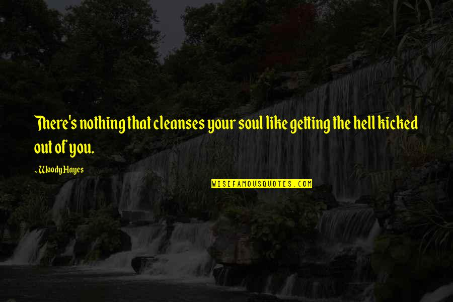 Worthless Father Quotes By Woody Hayes: There's nothing that cleanses your soul like getting