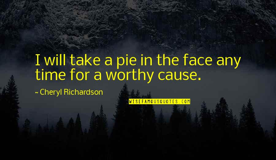 Worthy Causes Quotes By Cheryl Richardson: I will take a pie in the face
