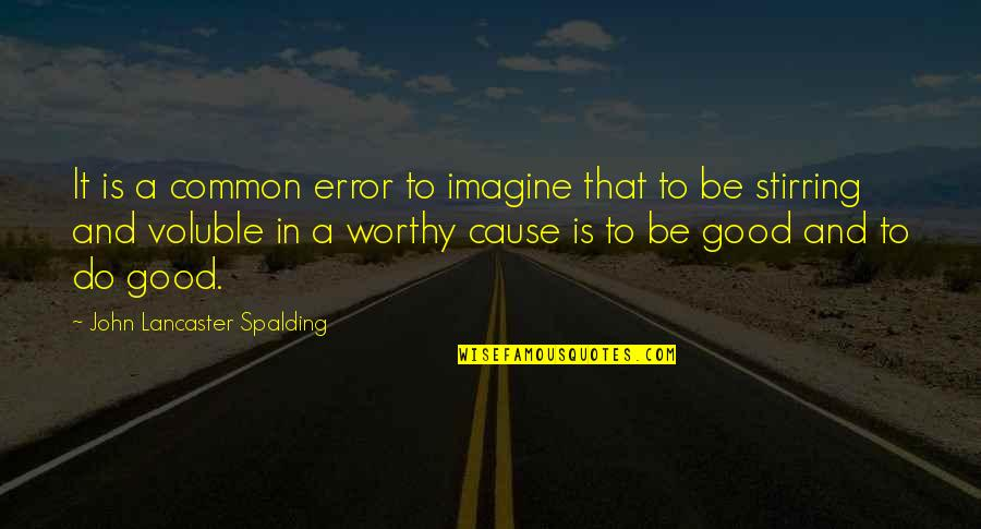 Worthy Causes Quotes By John Lancaster Spalding: It is a common error to imagine that