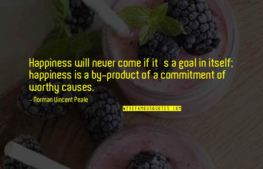 Worthy Causes Quotes By Norman Vincent Peale: Happiness will never come if it's a goal