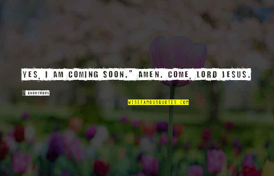 "Worthy Of My Time Quotes By Anonymous: Yes, I am coming soon."" Amen. Come, Lord"