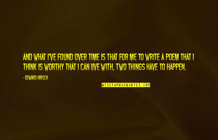 Worthy Of My Time Quotes By Edward Hirsch: And what I've found over time is that