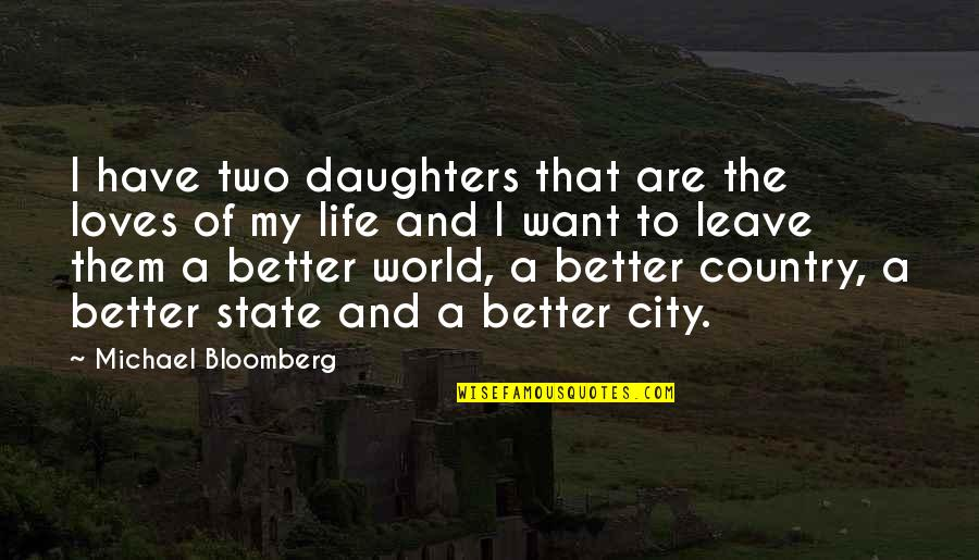 Worthy Of My Time Quotes By Michael Bloomberg: I have two daughters that are the loves