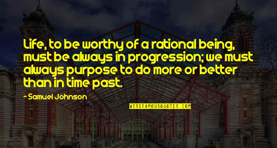 Worthy Of My Time Quotes By Samuel Johnson: Life, to be worthy of a rational being,