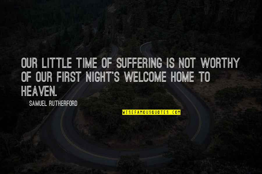 Worthy Of My Time Quotes By Samuel Rutherford: Our little time of suffering is not worthy