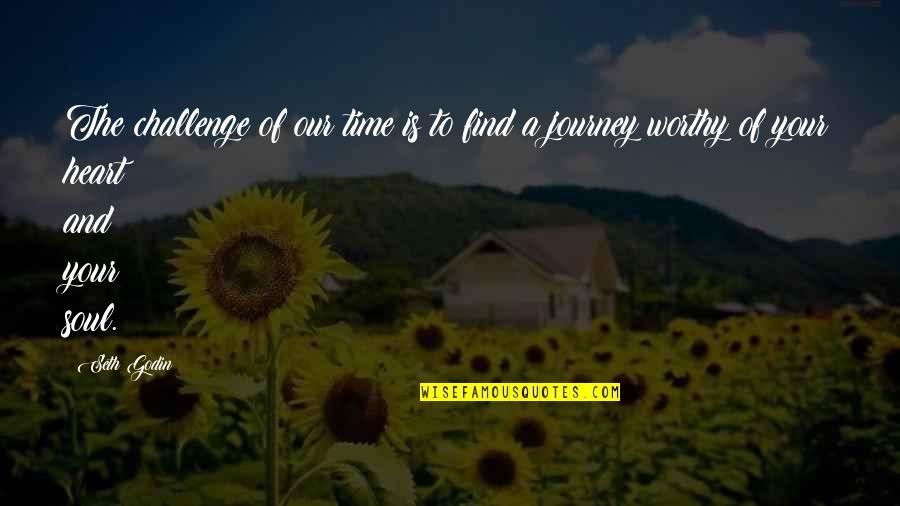 Worthy Of My Time Quotes By Seth Godin: The challenge of our time is to find