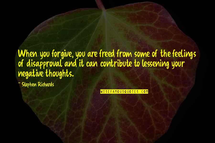 Worthy Of My Time Quotes By Stephen Richards: When you forgive, you are freed from some