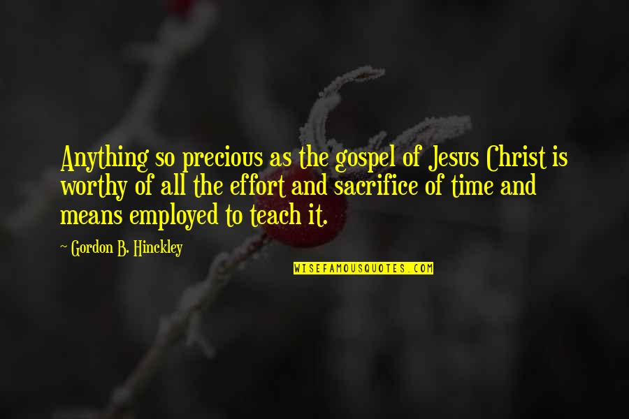 Worthy Of Your Time Quotes By Gordon B. Hinckley: Anything so precious as the gospel of Jesus