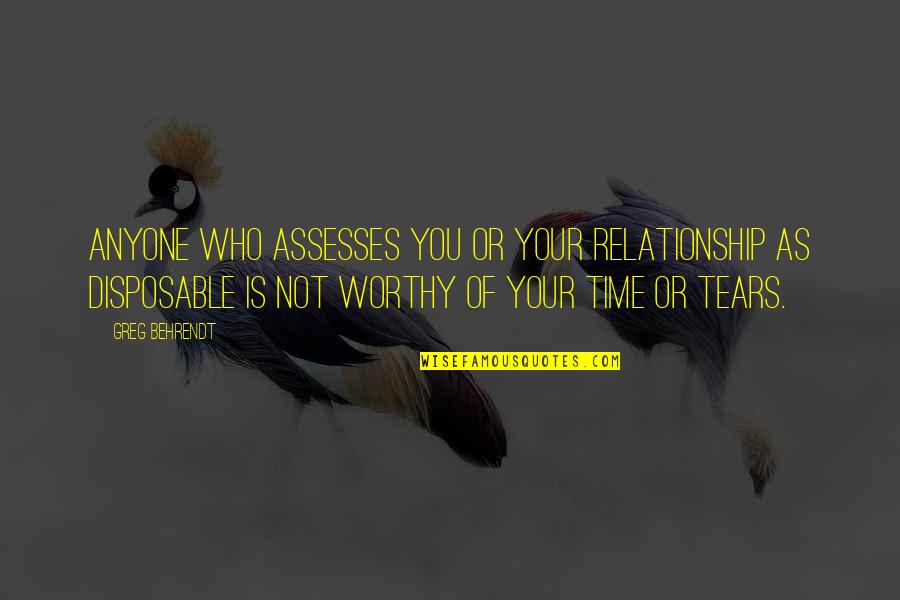 Worthy Of Your Time Quotes By Greg Behrendt: Anyone who assesses you or your relationship as