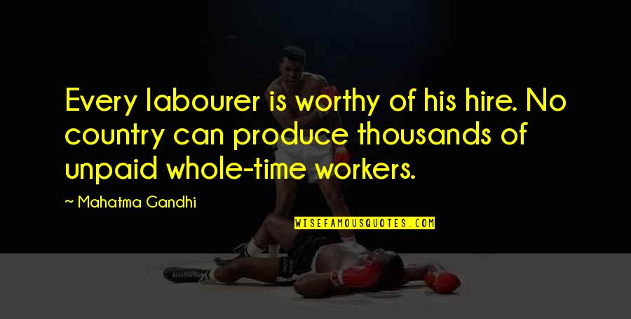 Worthy Of Your Time Quotes By Mahatma Gandhi: Every labourer is worthy of his hire. No