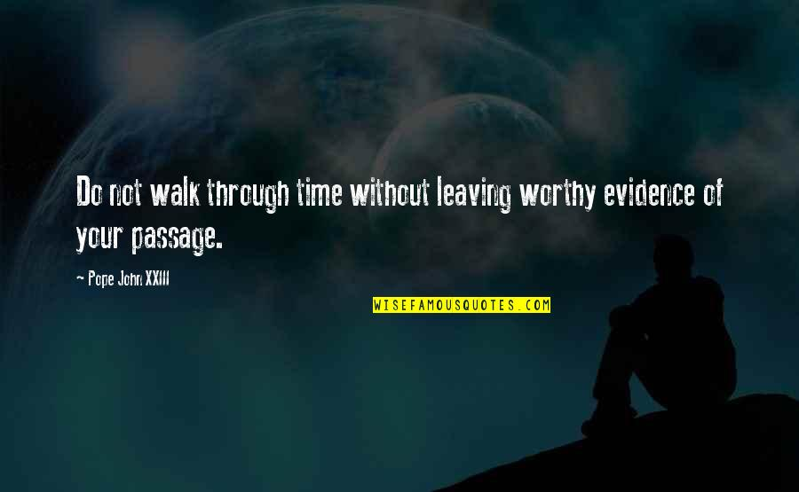 Worthy Of Your Time Quotes By Pope John XXIII: Do not walk through time without leaving worthy