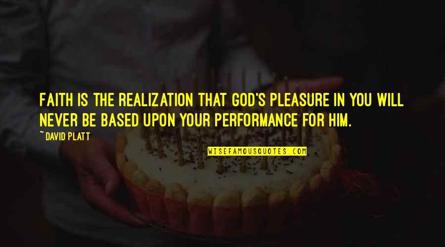 Worzel Gummidge Quotes By David Platt: Faith is the realization that God's pleasure in
