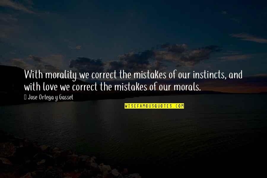 Worzel Gummidge Quotes By Jose Ortega Y Gasset: With morality we correct the mistakes of our