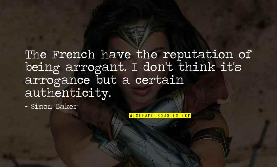 Worzel Gummidge Quotes By Simon Baker: The French have the reputation of being arrogant.