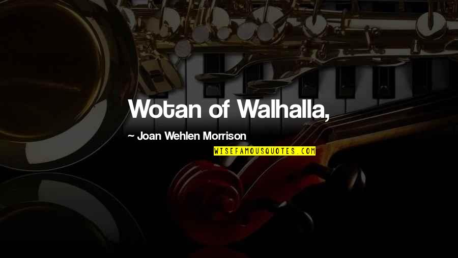 Wotan's Quotes By Joan Wehlen Morrison: Wotan of Walhalla,