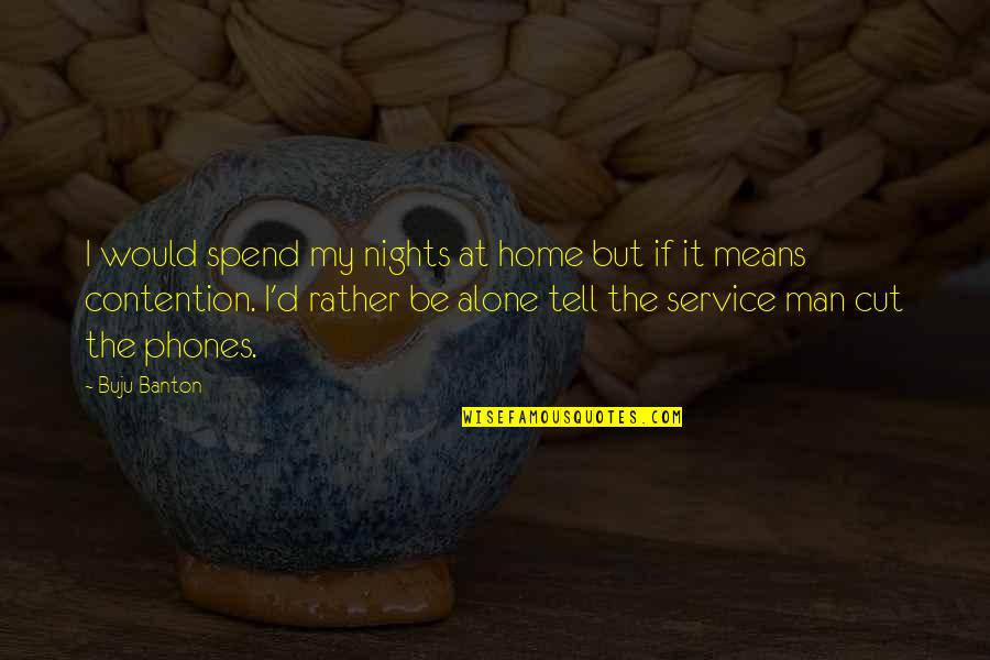 Would Rather Be Alone Quotes By Buju Banton: I would spend my nights at home but