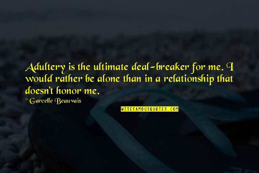 Would Rather Be Alone Quotes By Garcelle Beauvais: Adultery is the ultimate deal-breaker for me. I