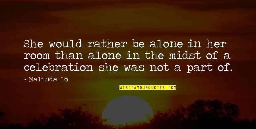 Would Rather Be Alone Quotes By Malinda Lo: She would rather be alone in her room