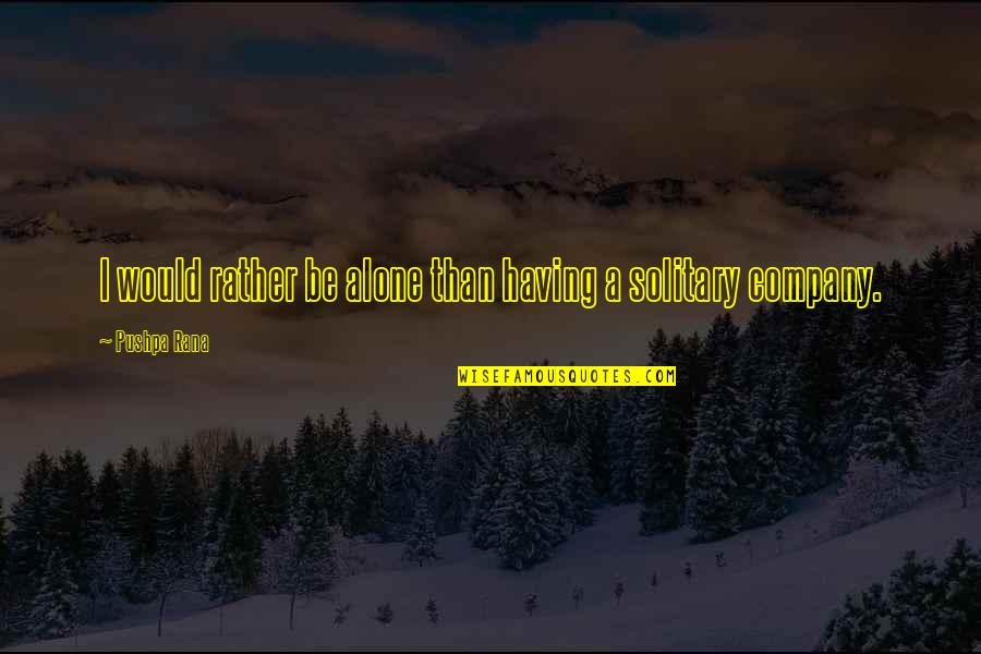 Would Rather Be Alone Quotes By Pushpa Rana: I would rather be alone than having a