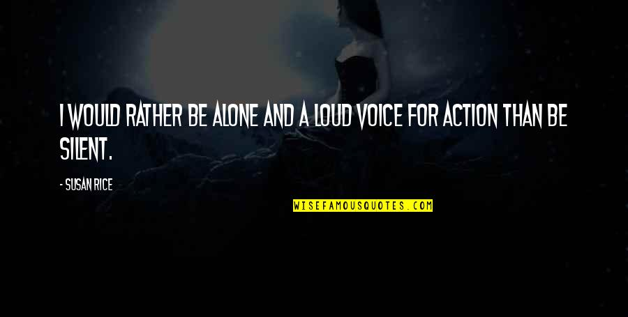 Would Rather Be Alone Quotes By Susan Rice: I would rather be alone and a loud