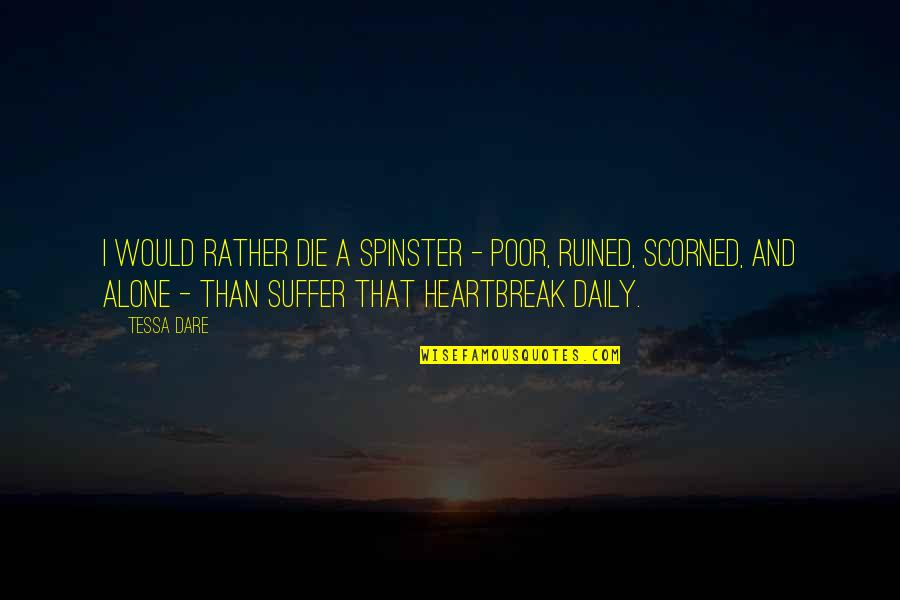 Would Rather Be Alone Quotes By Tessa Dare: I would rather die a spinster - poor,