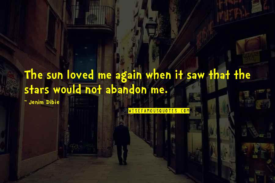 Would You Love Me Again Quotes By Jenim Dibie: The sun loved me again when it saw