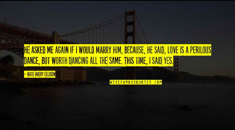 Would You Love Me Again Quotes By Kate Avery Ellison: He asked me again if I would marry
