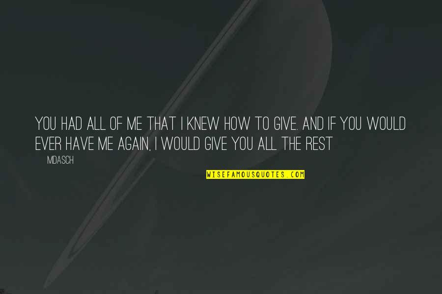 Would You Love Me Again Quotes By Mdasch: You had all of me that I knew