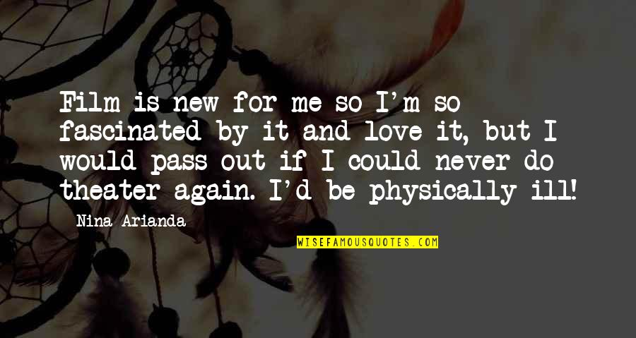 Would You Love Me Again Quotes By Nina Arianda: Film is new for me so I'm so