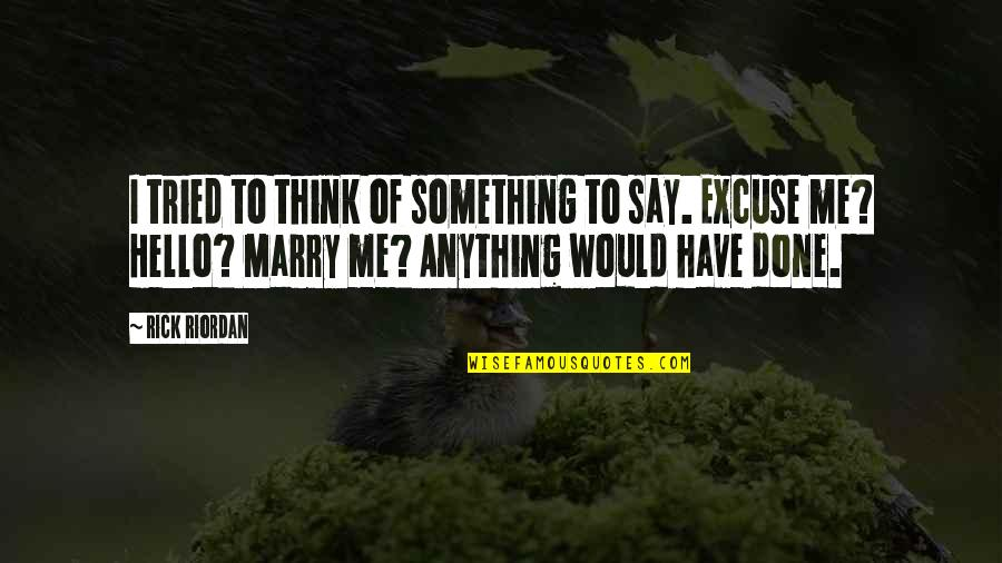 Would You Marry Me Quotes By Rick Riordan: I tried to think of something to say.