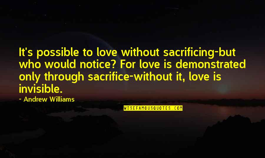 Would You Notice Quotes By Andrew Williams: It's possible to love without sacrificing-but who would