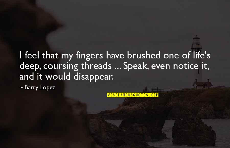 Would You Notice Quotes By Barry Lopez: I feel that my fingers have brushed one