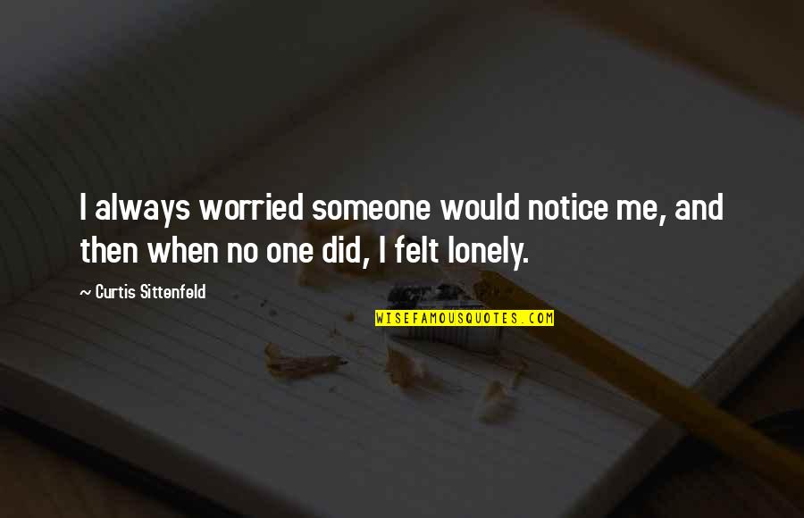 Would You Notice Quotes By Curtis Sittenfeld: I always worried someone would notice me, and