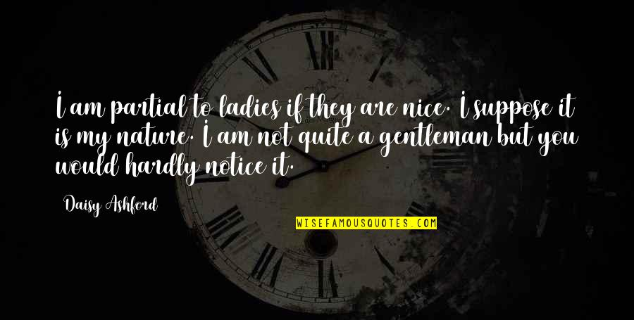 Would You Notice Quotes By Daisy Ashford: I am partial to ladies if they are