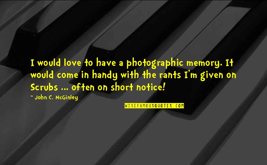 Would You Notice Quotes By John C. McGinley: I would love to have a photographic memory.