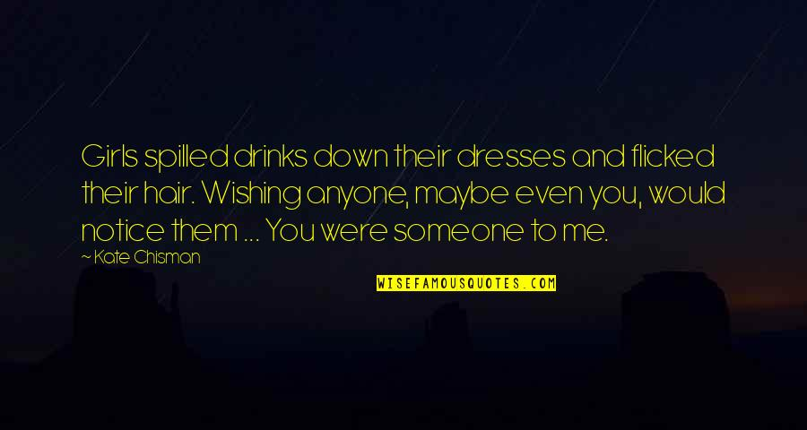 Would You Notice Quotes By Kate Chisman: Girls spilled drinks down their dresses and flicked