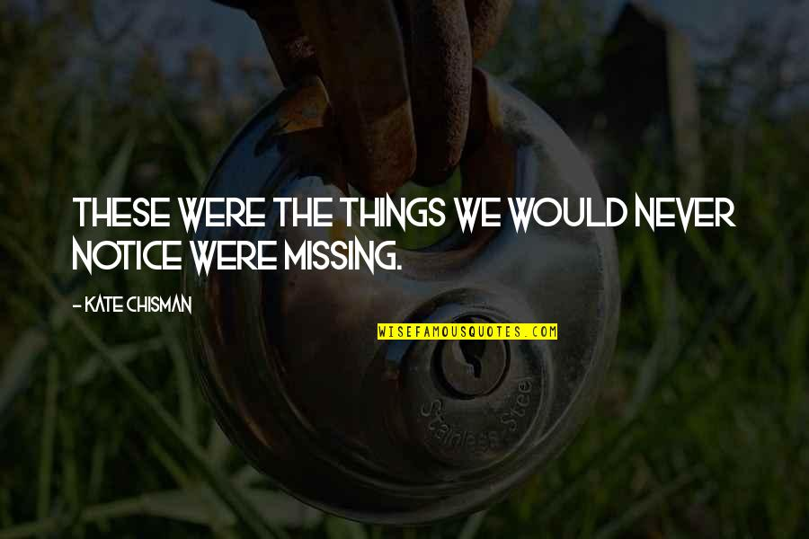 Would You Notice Quotes By Kate Chisman: These were the things we would never notice