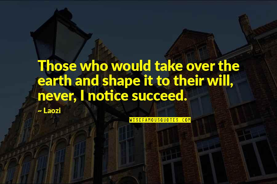Would You Notice Quotes By Laozi: Those who would take over the earth and