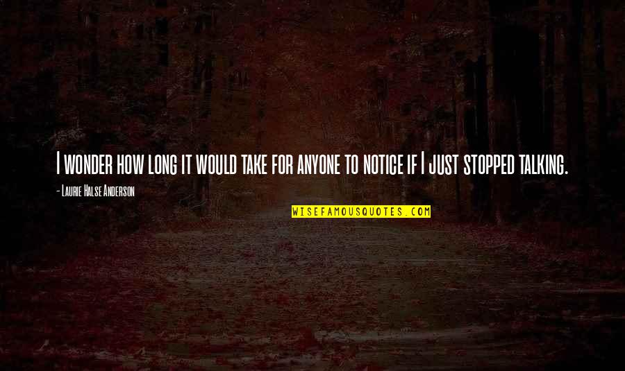 Would You Notice Quotes By Laurie Halse Anderson: I wonder how long it would take for