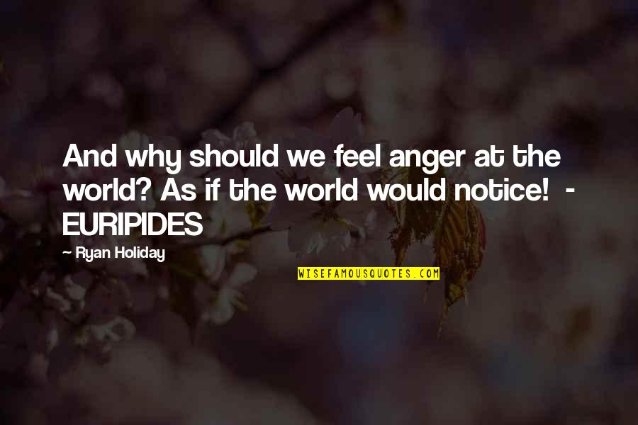 Would You Notice Quotes By Ryan Holiday: And why should we feel anger at the