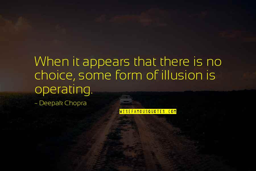 Wouldn't Change My Life Quotes By Deepak Chopra: When it appears that there is no choice,