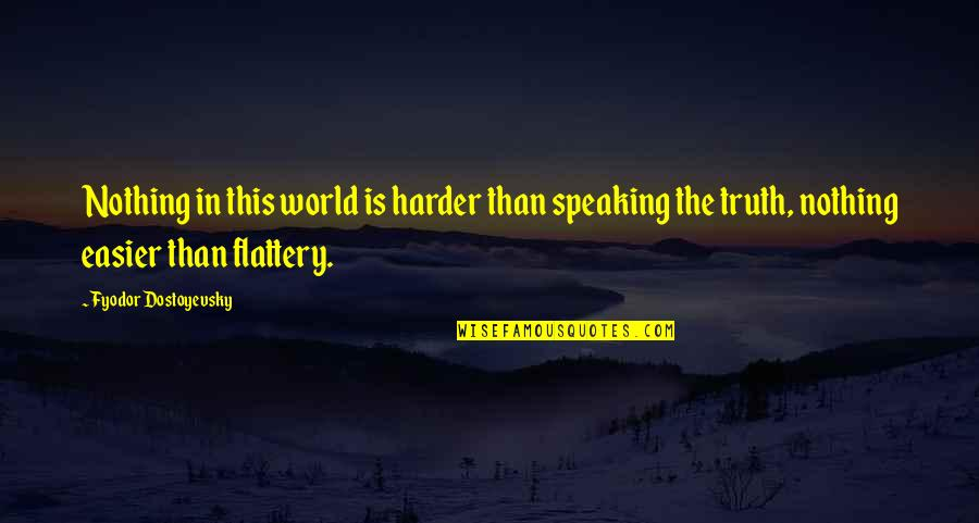 Wouldn't Change My Life Quotes By Fyodor Dostoyevsky: Nothing in this world is harder than speaking