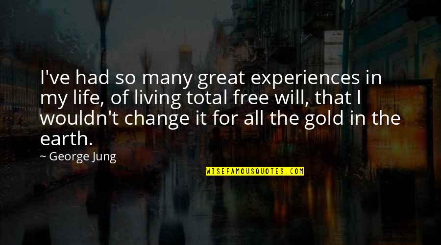 Wouldn't Change My Life Quotes By George Jung: I've had so many great experiences in my