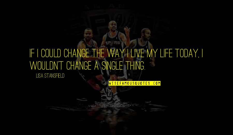Wouldn't Change My Life Quotes By Lisa Stansfield: If I could change the way I live