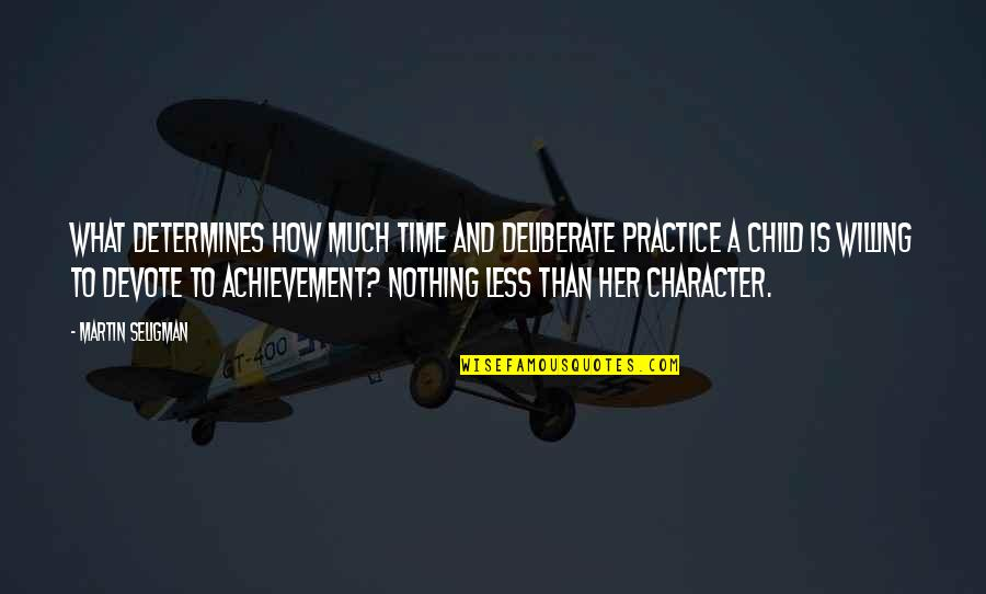 Wouldn't Change My Life Quotes By Martin Seligman: What determines how much time and deliberate practice