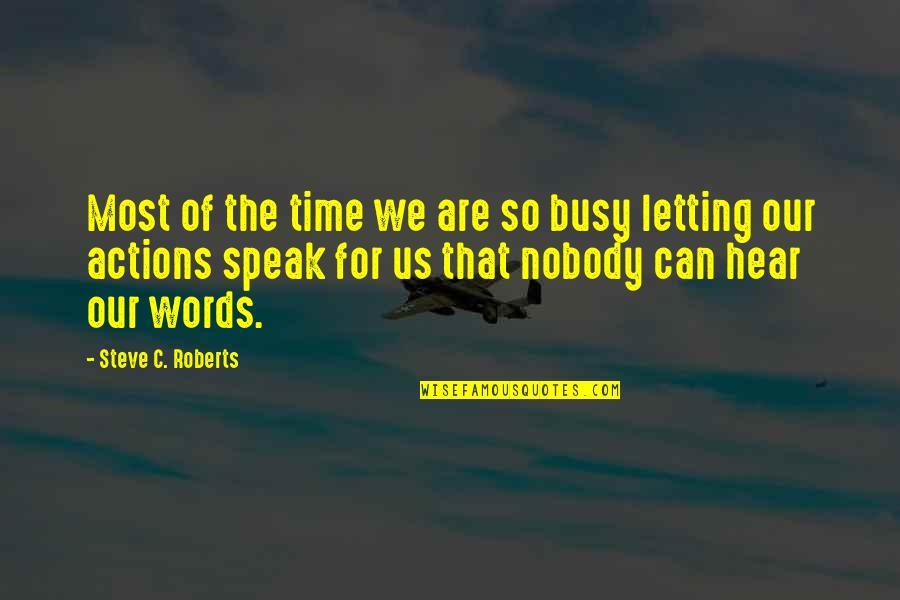 Wouldn't Change My Life Quotes By Steve C. Roberts: Most of the time we are so busy