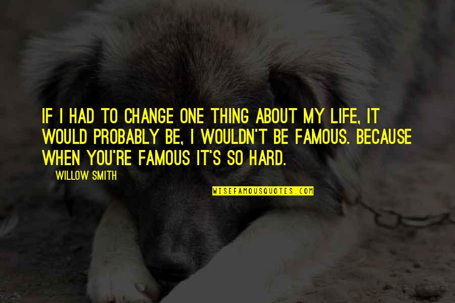 Wouldn't Change My Life Quotes By Willow Smith: If I had to change one thing about