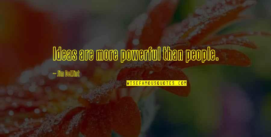 Wouls Quotes By Jim DeMint: Ideas are more powerful than people.