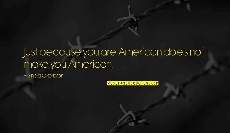 Wouls Quotes By Nnedi Okorafor: Just because you are American does not make
